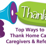 "How to Best Say, ""Thank You!"" to Home Care Clients, Caregivers & Referral Partners"
